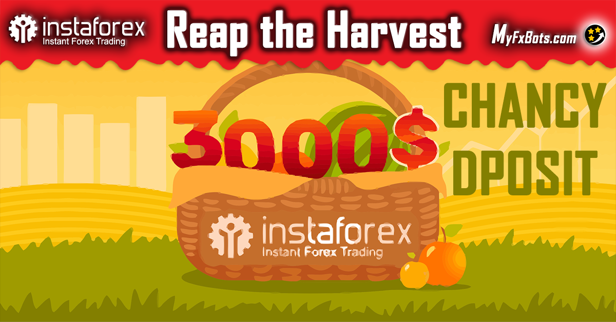 It's time to reap the harvest, InstaForex Chancy Deposit