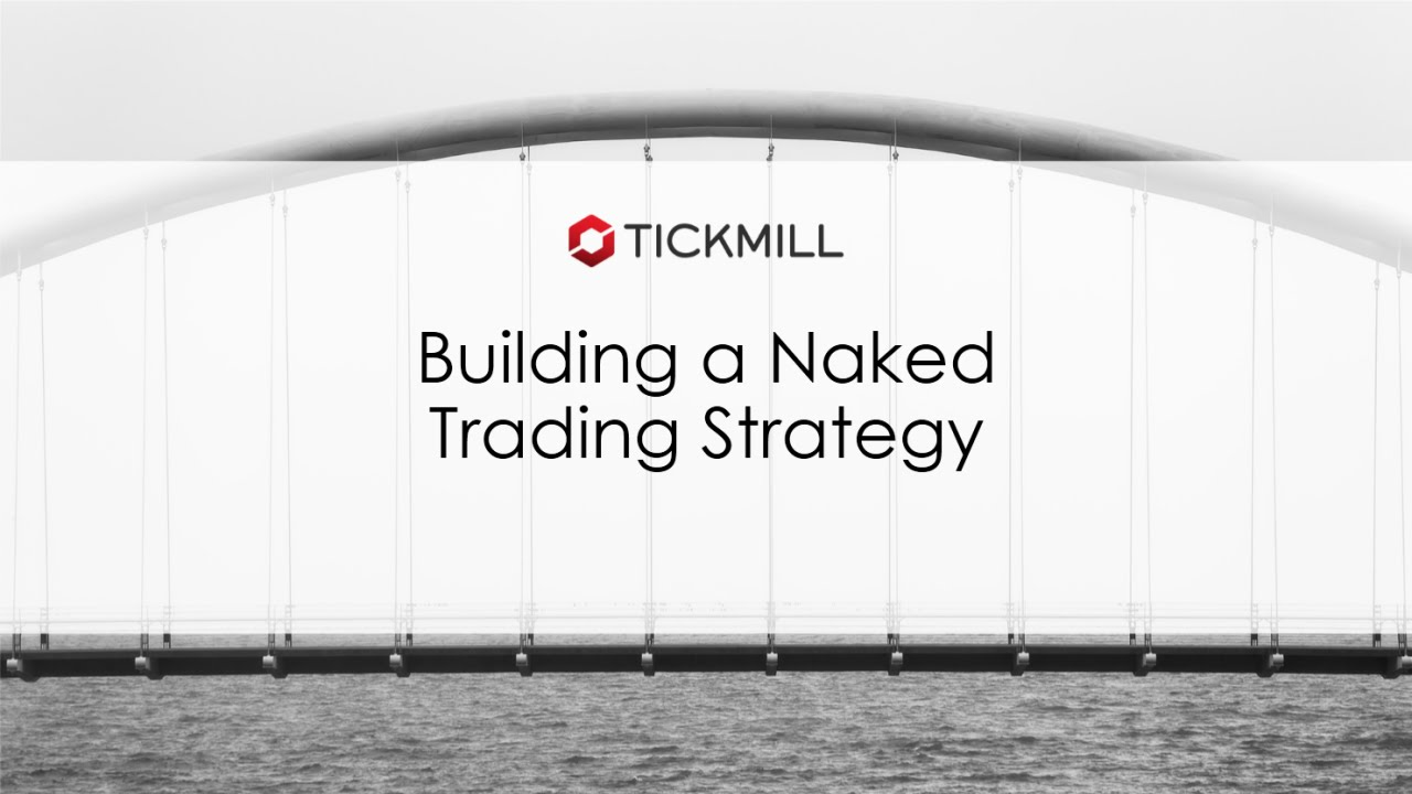 Building a Naked Trading Strategy Recorded Webinar By Tickmill